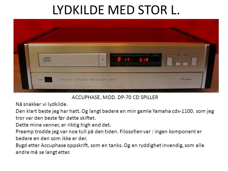 LYDKILDE MED STOR L. ACCUPHASE. MOD. DP-70 CD SPILLER Nå snakker vi lydkilde. Den klart beste jeg har hatt. Og langt bedere en min gamle Yamaha cdx-11