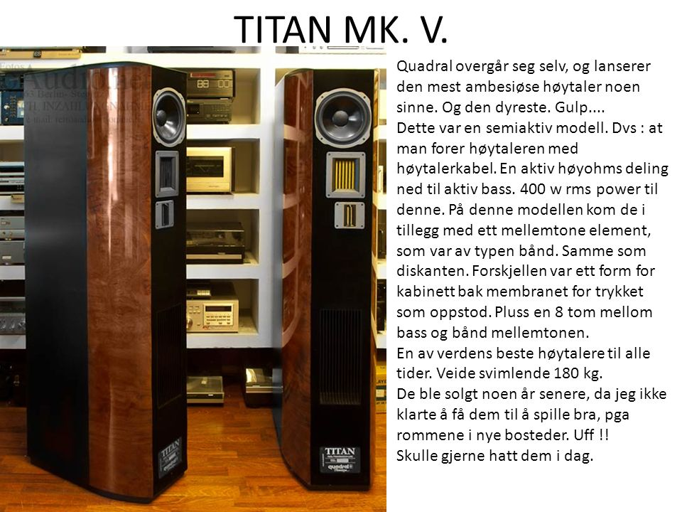 TITAN MK. V. Quadral overgår seg selv, og lanserer den mest ambesiøse høytaler noen sinne. Og den dyreste. Gulp.... Dette var en semiaktiv modell. Dvs