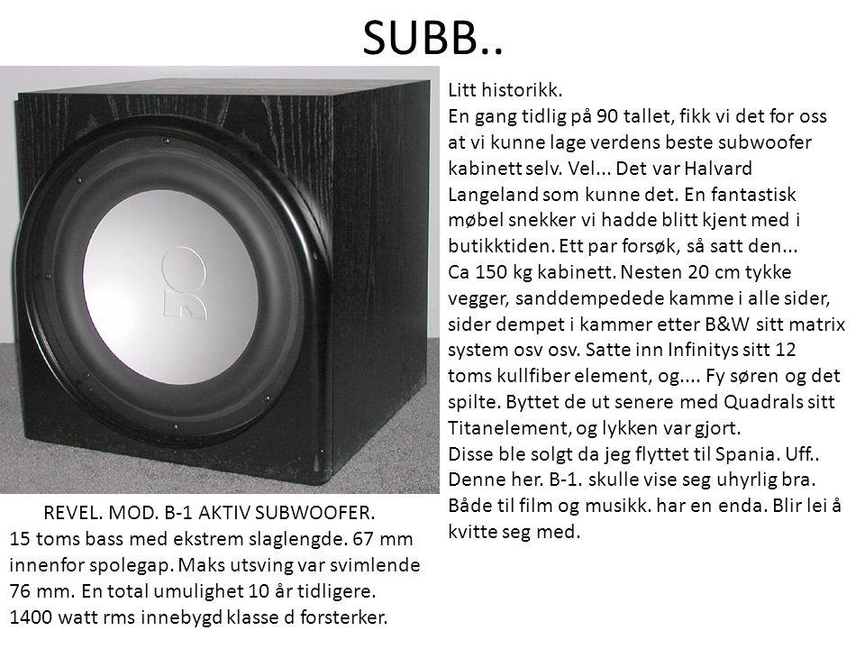 SUBB.. REVEL. MOD. B-1 AKTIV SUBWOOFER. 15 toms bass med ekstrem slaglengde. 67 mm innenfor spolegap. Maks utsving var svimlende 76 mm. En total umuli