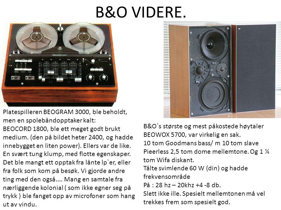 B&O VIDERE. Platespilleren BEOGRAM 3000, ble beholdt, men en spolebåndopptaker kalt: BEOCORD 1800, ble ett meget godt brukt medium. (den på bildet het