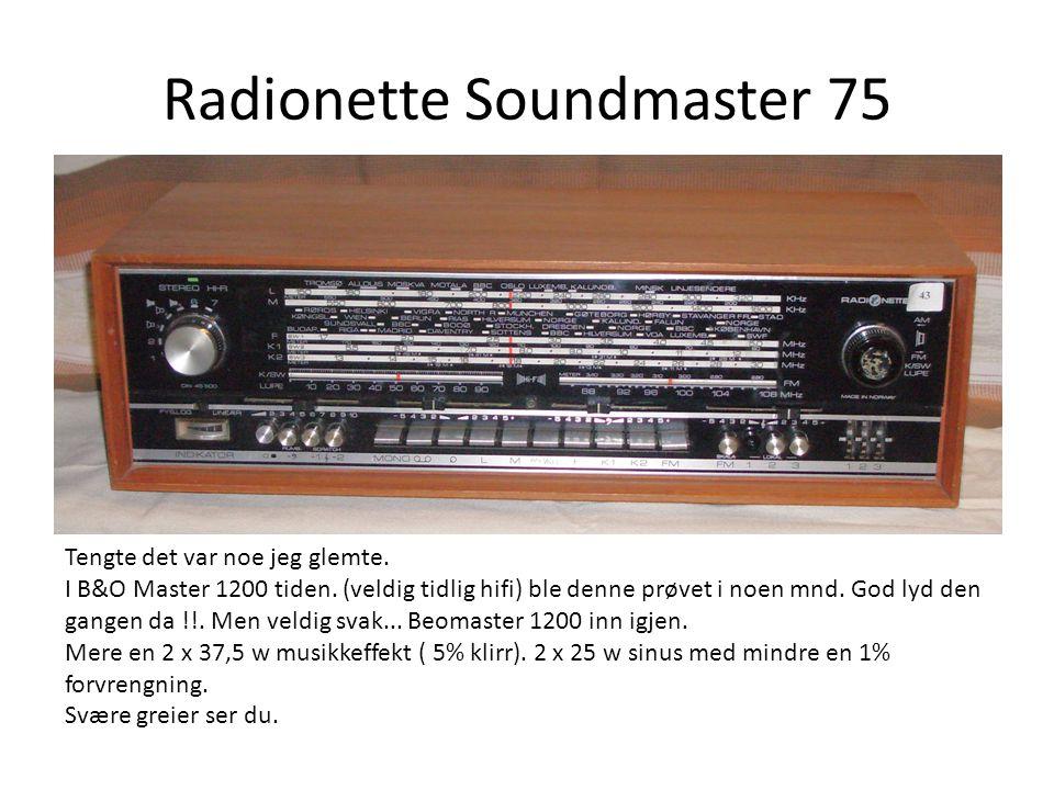 Radionette Soundmaster 75 Tengte det var noe jeg glemte. I B&O Master 1200 tiden. (veldig tidlig hifi) ble denne prøvet i noen mnd. God lyd den gangen