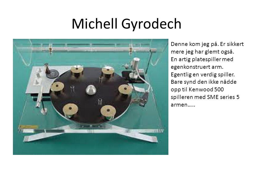 Michell Gyrodech Denne kom jeg på. Er sikkert mere jeg har glemt også. En artig platespiller med egenkonstruert arm. Egentlig en verdig spiller. Bare