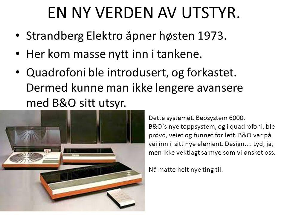 EN NY VERDEN AV UTSTYR. Strandberg Elektro åpner høsten 1973. Her kom masse nytt inn i tankene. Quadrofoni ble introdusert, og forkastet. Dermed kunne