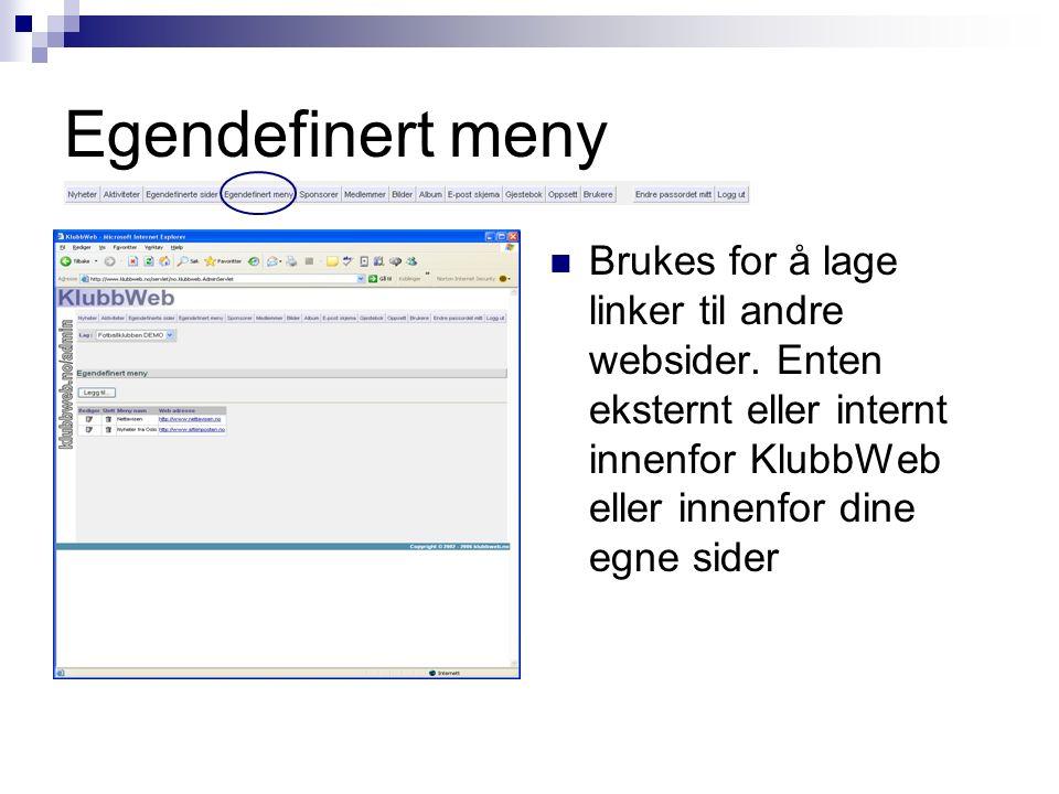 Egendefinert meny Brukes for å lage linker til andre websider. Enten eksternt eller internt innenfor KlubbWeb eller innenfor dine egne sider