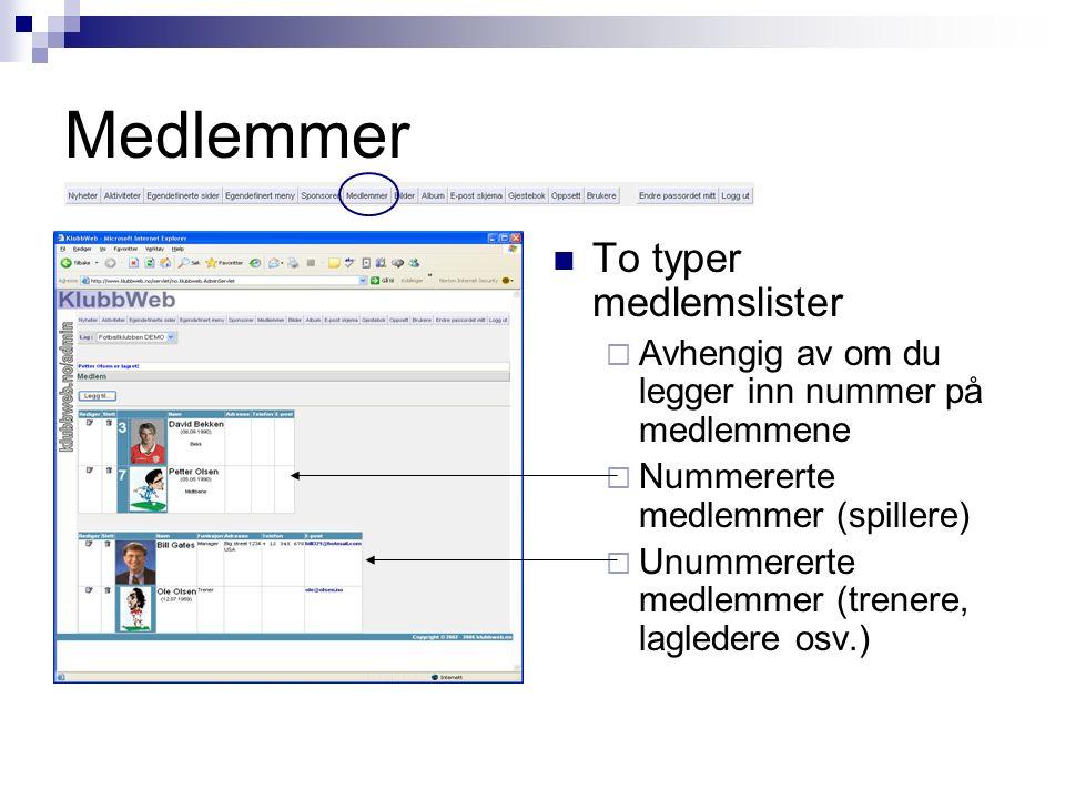 Medlemmer To typer medlemslister  Avhengig av om du legger inn nummer på medlemmene  Nummererte medlemmer (spillere)  Unummererte medlemmer (trenere, lagledere osv.)