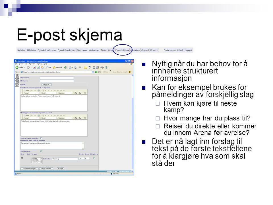 E-post skjema Nyttig når du har behov for å innhente strukturert informasjon Kan for eksempel brukes for påmeldinger av forskjellig slag  Hvem kan kjøre til neste kamp.