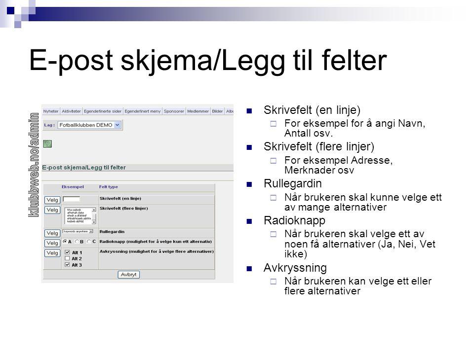 E-post skjema/Legg til felter Skrivefelt (en linje)  For eksempel for å angi Navn, Antall osv. Skrivefelt (flere linjer)  For eksempel Adresse, Merk