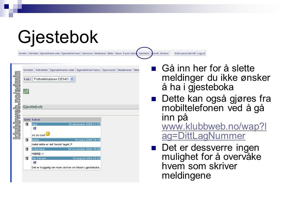 Gjestebok Gå inn her for å slette meldinger du ikke ønsker å ha i gjesteboka Dette kan også gjøres fra mobiltelefonen ved å gå inn på www.klubbweb.no/