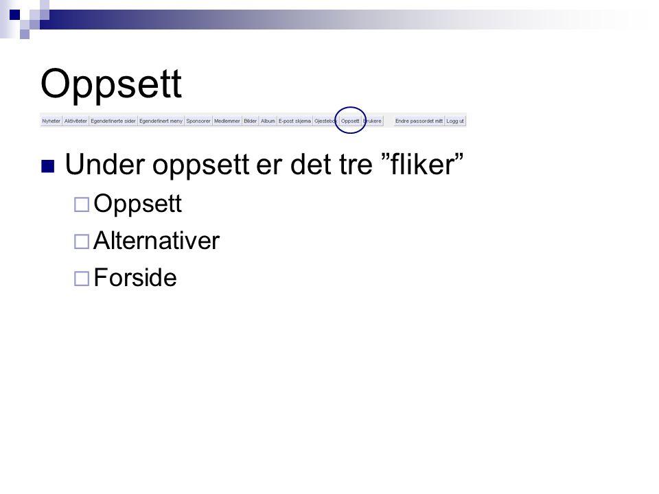 """Oppsett Under oppsett er det tre """"fliker""""  Oppsett  Alternativer  Forside"""