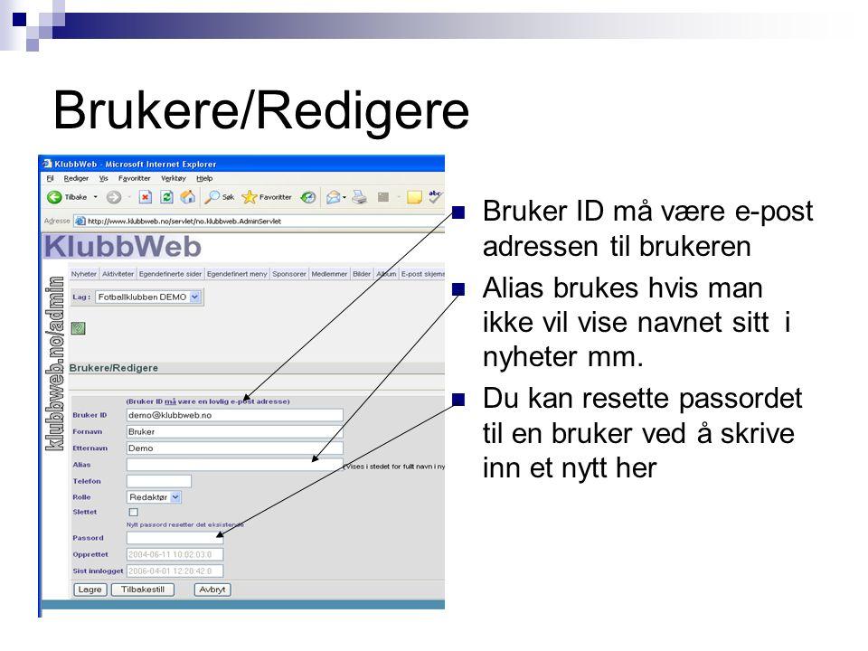 Brukere/Redigere Bruker ID må være e-post adressen til brukeren Alias brukes hvis man ikke vil vise navnet sitt i nyheter mm. Du kan resette passordet