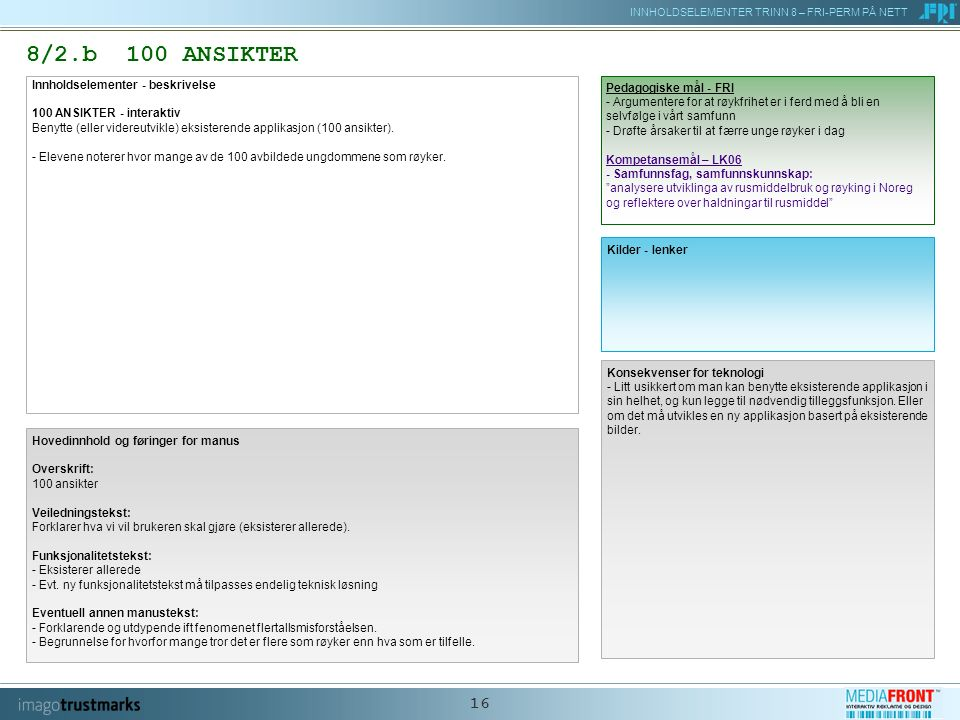 INNHOLDSELEMENTER TRINN 8 – FRI-PERM PÅ NETT 16 8/2.b 100 ANSIKTER Innholdselementer - beskrivelse 100 ANSIKTER - interaktiv Benytte (eller videreutvikle) eksisterende applikasjon (100 ansikter).