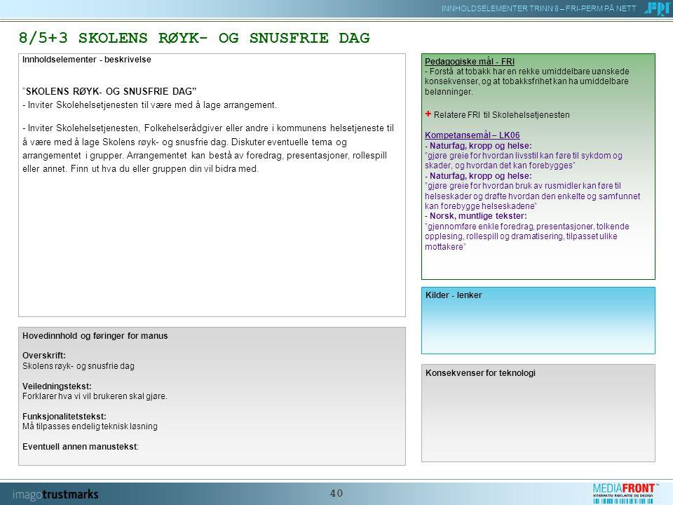 INNHOLDSELEMENTER TRINN 8 – FRI-PERM PÅ NETT 40 8/5+3 SKOLENS RØYK- OG SNUSFRIE DAG Innholdselementer - beskrivelse SKOLENS RØYK- OG SNUSFRIE DAG - Inviter Skolehelsetjenesten til være med å lage arrangement.