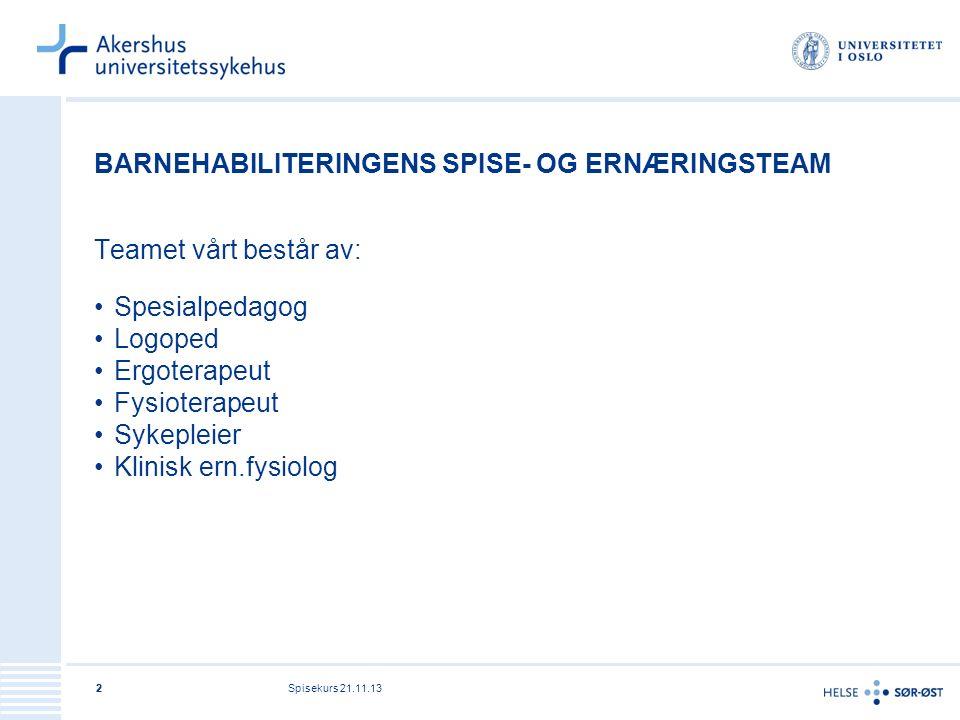 Spisekurs 21.11.1322 BARNEHABILITERINGENS SPISE- OG ERNÆRINGSTEAM Teamet vårt består av: Spesialpedagog Logoped Ergoterapeut Fysioterapeut Sykepleier