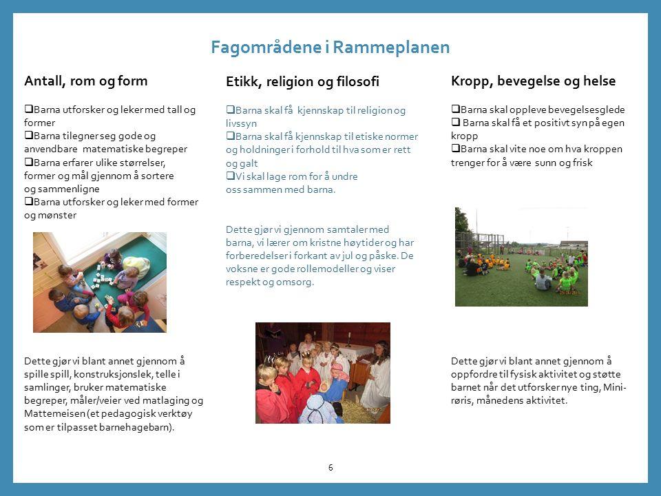 Fagområdene i Rammeplanen 6 Antall, rom og form  Barna utforsker og leker med tall og former  Barna tilegner seg gode og anvendbare matematiske begr