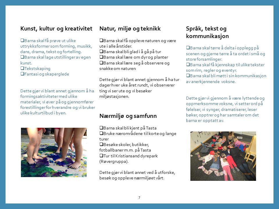 7 Kunst, kultur og kreativitet  Barna skal få prøve ut ulike uttrykksformer som forming, musikk, dans, drama, tekst og fortelling.  Barna skal lage
