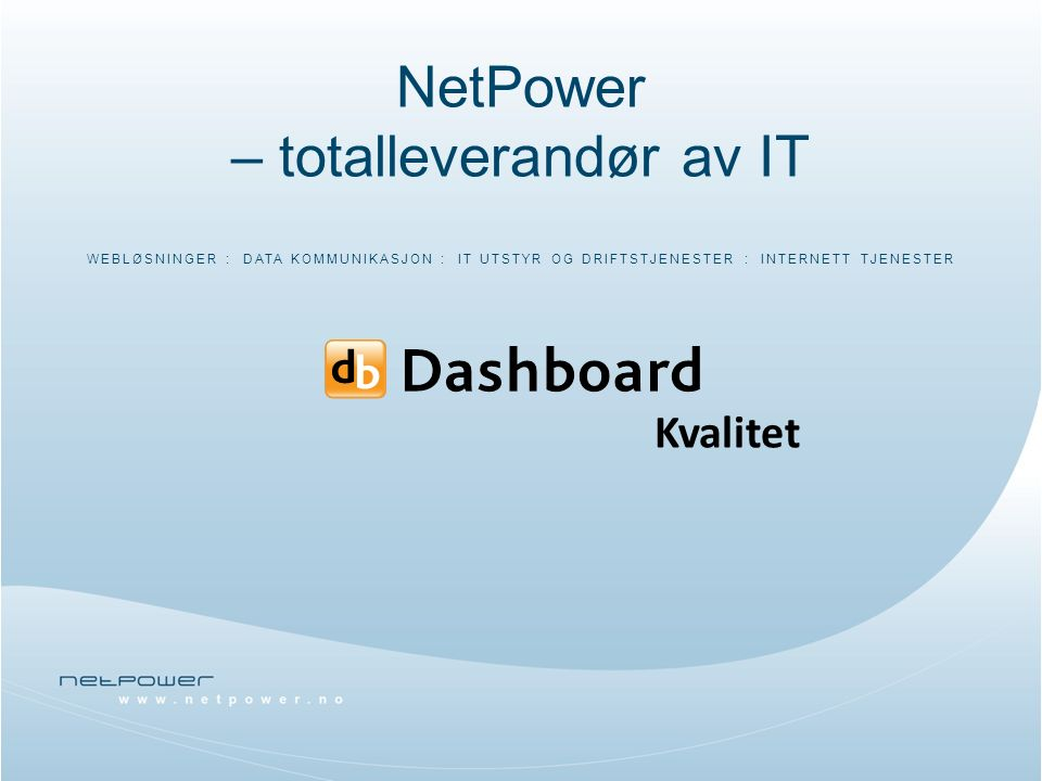 NetPower – totalleverandør av IT WEBLØSNINGER : DATA KOMMUNIKASJON : IT UTSTYR OG DRIFTSTJENESTER : INTERNETT TJENESTER Kvalitet