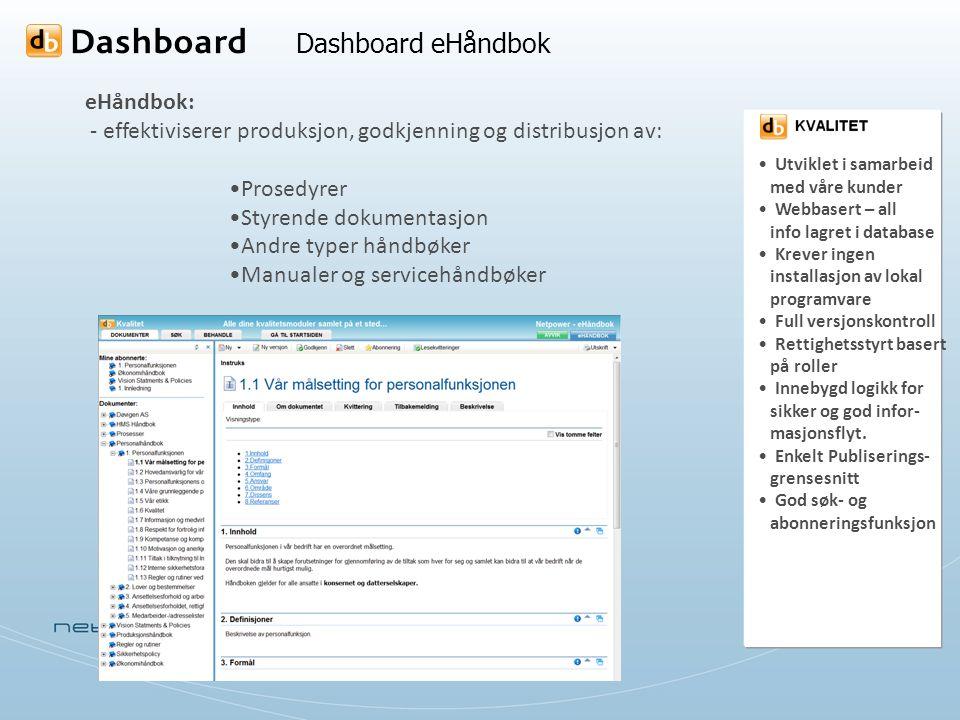 Dashboard eHåndbok eHåndbok: - effektiviserer produksjon, godkjenning og distribusjon av: Prosedyrer Styrende dokumentasjon Andre typer håndbøker Manu