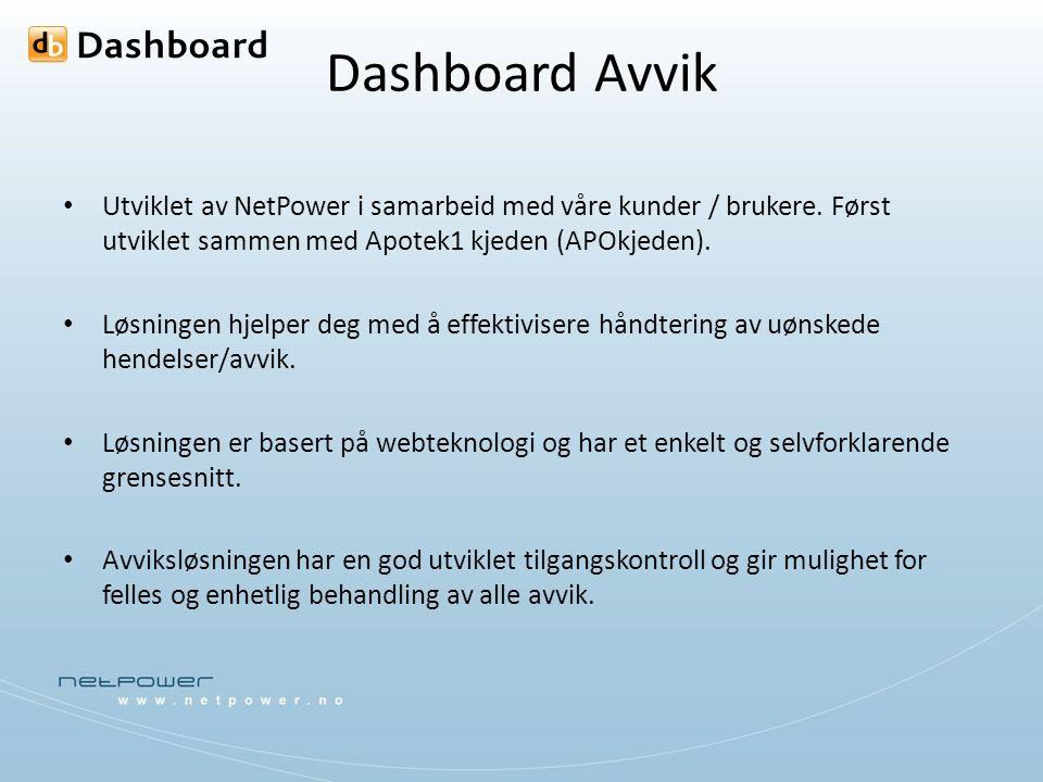 Dashboard Avvik Utviklet av NetPower i samarbeid med våre kunder / brukere. Først utviklet sammen med Apotek1 kjeden (APOkjeden). Løsningen hjelper de