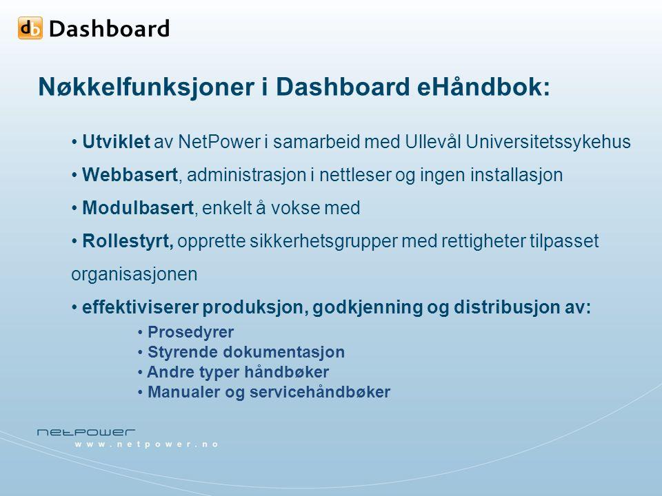 Nøkkelfunksjoner i Dashboard eHåndbok: Utviklet av NetPower i samarbeid med Ullevål Universitetssykehus Webbasert, administrasjon i nettleser og ingen