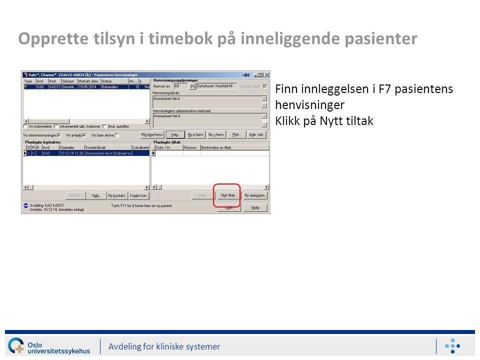 Opprette tilsyn i timebok på inneliggende pasienter Avdeling for kliniske systemer Finn innleggelsen i F7 pasientens henvisninger Klikk på Nytt tiltak