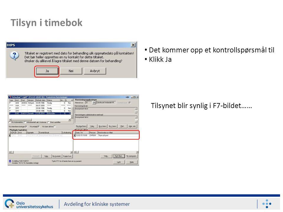 Tilsyn i timebok Avdeling for kliniske systemer Det kommer opp et kontrollspørsmål til Klikk Ja Tilsynet blir synlig i F7-bildet……