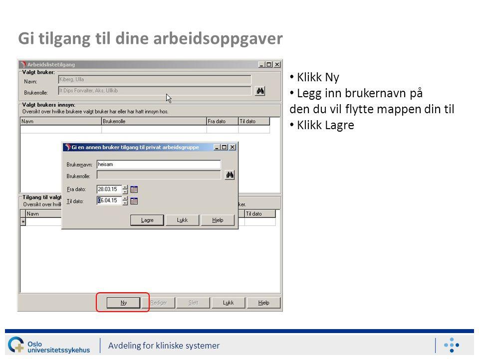 Gi tilgang til dine arbeidsoppgaver Avdeling for kliniske systemer Klikk Ny Legg inn brukernavn på den du vil flytte mappen din til Klikk Lagre