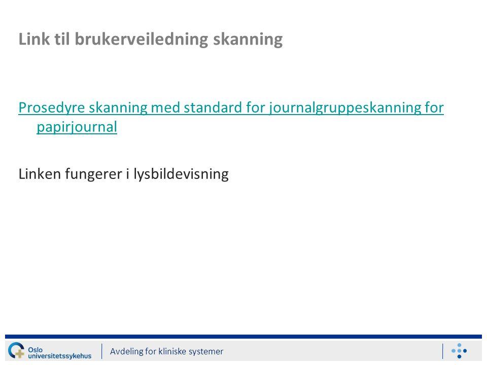 Link til brukerveiledning skanning Prosedyre skanning med standard for journalgruppeskanning for papirjournal Linken fungerer i lysbildevisning Avdeli