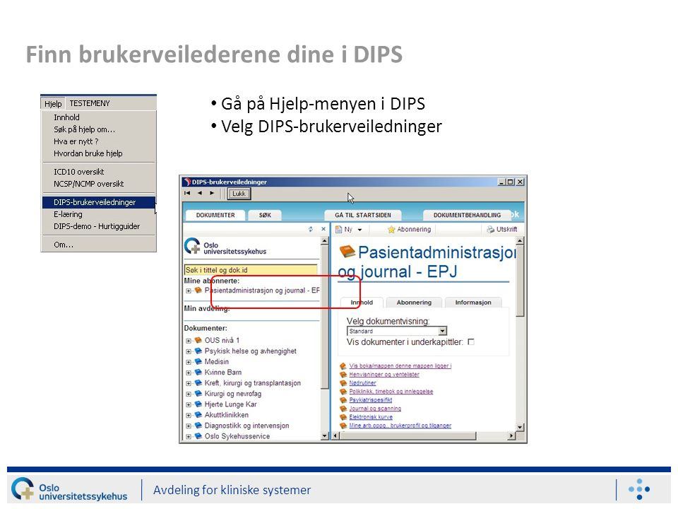 Finn brukerveilederene dine i DIPS Avdeling for kliniske systemer Gå på Hjelp-menyen i DIPS Velg DIPS-brukerveiledninger