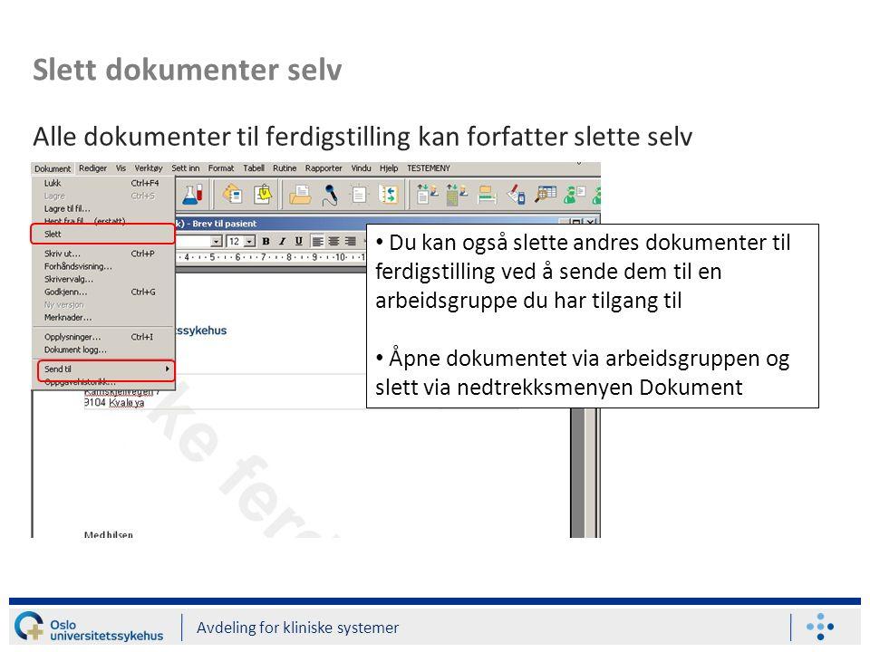 Slett dokumenter selv Alle dokumenter til ferdigstilling kan forfatter slette selv Avdeling for kliniske systemer Du kan også slette andres dokumenter