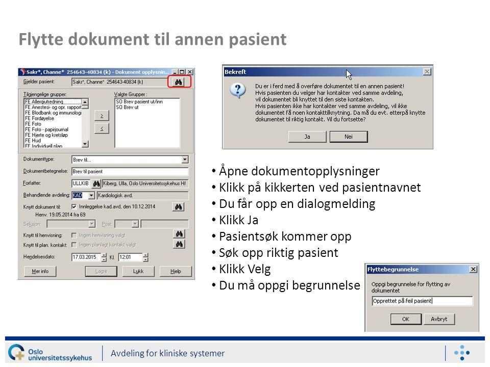Flytte dokument til annen pasient Avdeling for kliniske systemer Åpne dokumentopplysninger Klikk på kikkerten ved pasientnavnet Du får opp en dialogme