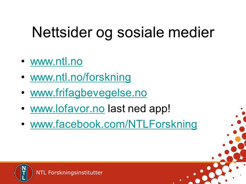 Nettsider og sosiale medier www.ntl.no www.ntl.no/forskning www.frifagbevegelse.no www.lofavor.no last ned app!www.lofavor.no www.facebook.com/NTLFors