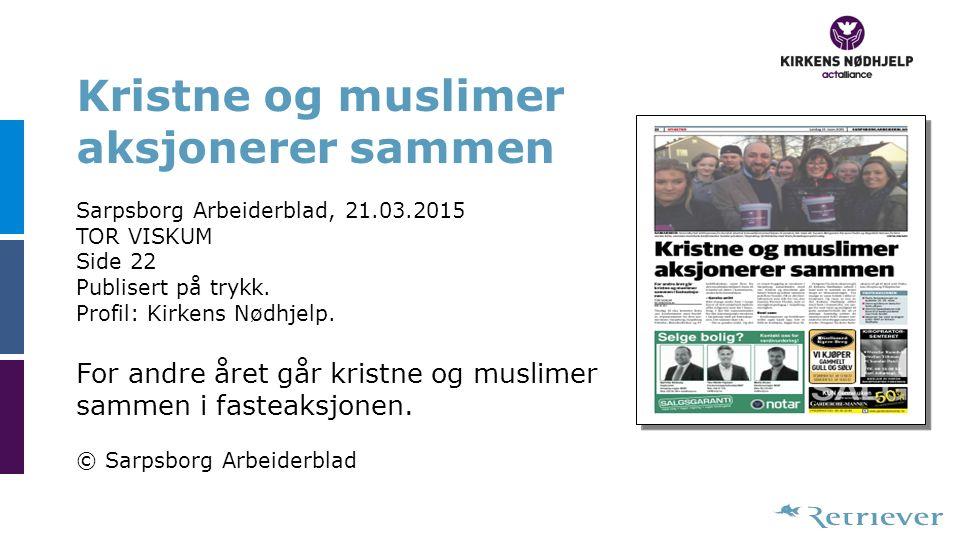 Kristne og muslimer aksjonerer sammen Sarpsborg Arbeiderblad, 21.03.2015 TOR VISKUM Side 22 Publisert på trykk.