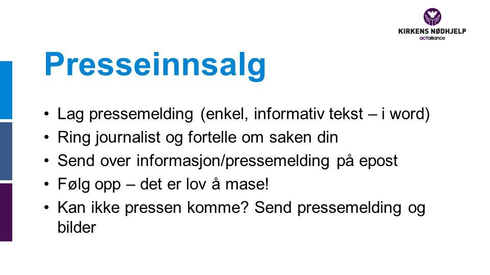 Presseinnsalg Lag pressemelding (enkel, informativ tekst – i word) Ring journalist og fortelle om saken din Send over informasjon/pressemelding på epo