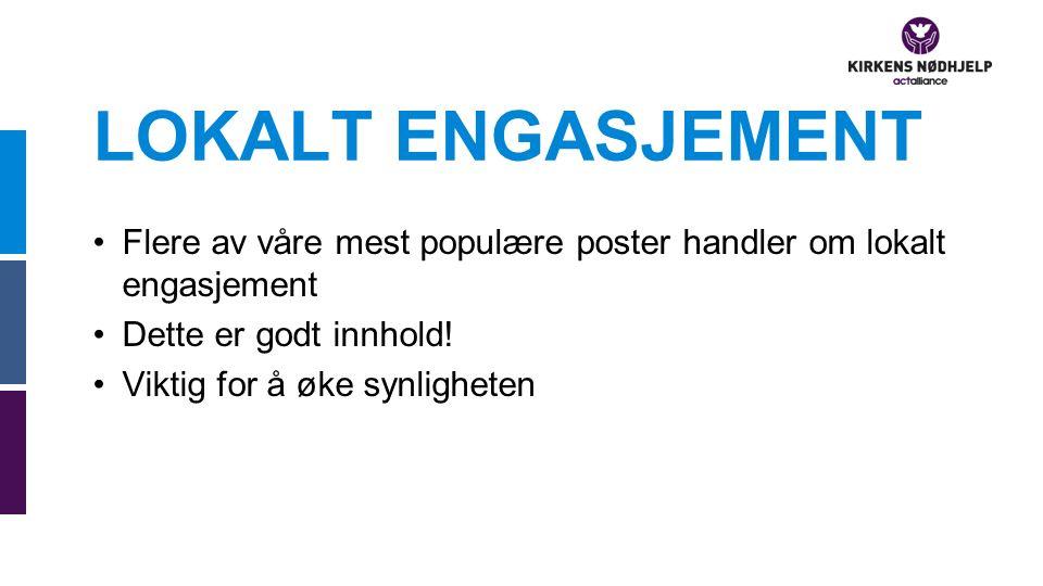 LOKALT ENGASJEMENT Flere av våre mest populære poster handler om lokalt engasjement Dette er godt innhold! Viktig for å øke synligheten