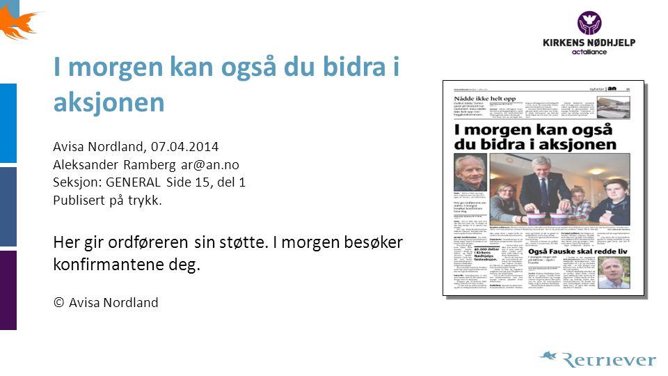 I morgen kan også du bidra i aksjonen Avisa Nordland, 07.04.2014 Aleksander Ramberg ar@an.no Seksjon: GENERAL Side 15, del 1 Publisert på trykk. Her g
