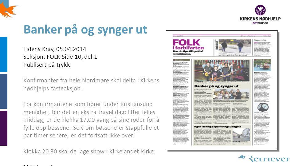 Banker på og synger ut Tidens Krav, 05.04.2014 Seksjon: FOLK Side 10, del 1 Publisert på trykk. Konfirmanter fra hele Nordmøre skal delta i Kirkens nø
