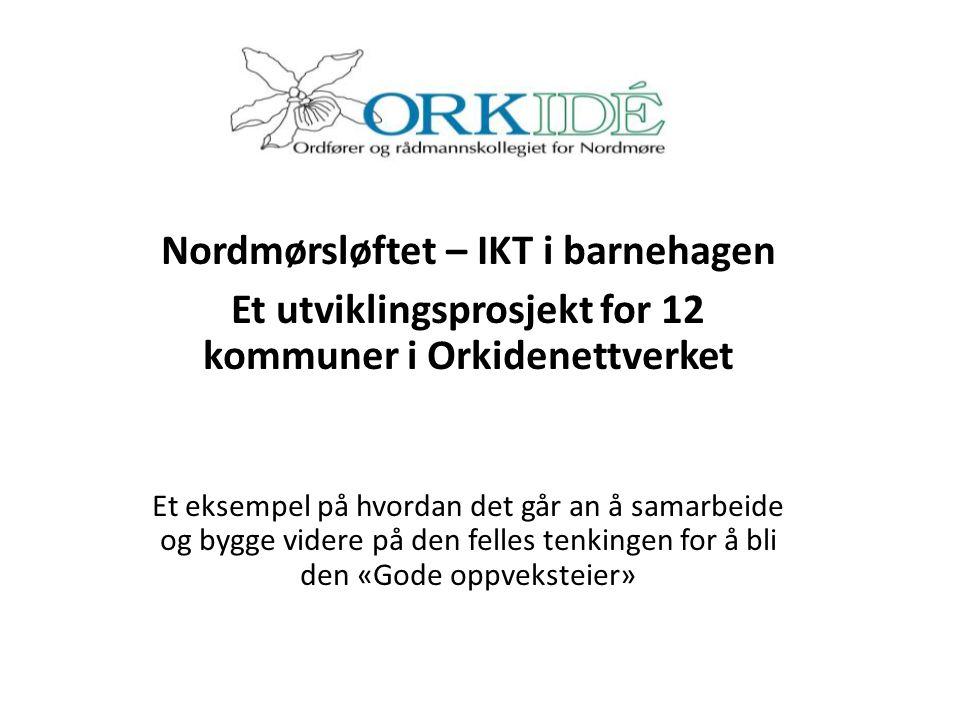 Nordmørsløftet – IKT i barnehagen Et utviklingsprosjekt for 12 kommuner i Orkidenettverket Et eksempel på hvordan det går an å samarbeide og bygge vid