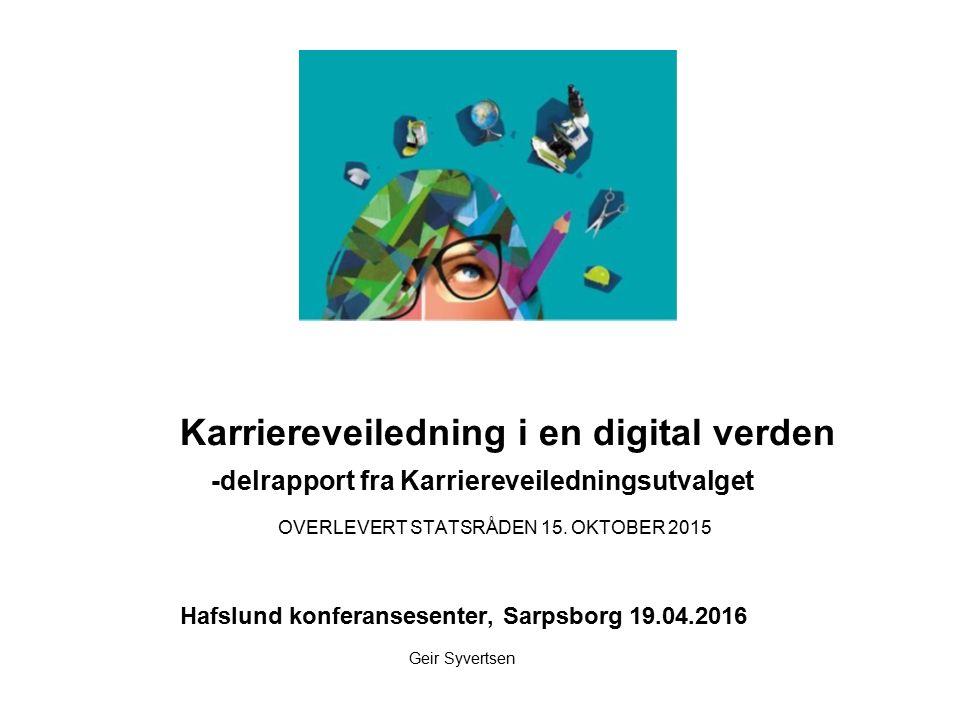Karriereveiledning i en digital verden -delrapport fra Karriereveiledningsutvalget OVERLEVERT STATSRÅDEN 15.