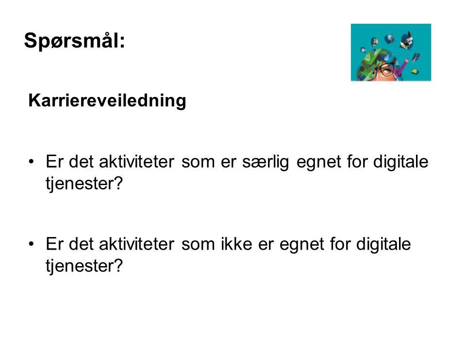 Spørsmål: Karriereveiledning Er det aktiviteter som er særlig egnet for digitale tjenester.