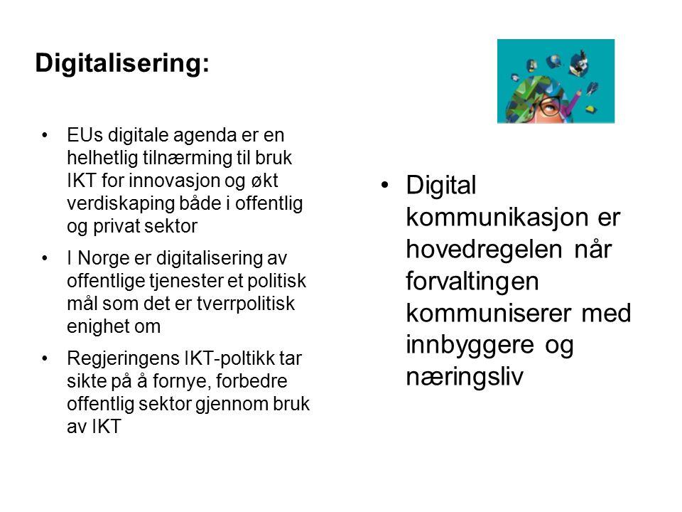 Digitalisering: EUs digitale agenda er en helhetlig tilnærming til bruk IKT for innovasjon og økt verdiskaping både i offentlig og privat sektor I Norge er digitalisering av offentlige tjenester et politisk mål som det er tverrpolitisk enighet om Regjeringens IKT-poltikk tar sikte på å fornye, forbedre offentlig sektor gjennom bruk av IKT Digital kommunikasjon er hovedregelen når forvaltingen kommuniserer med innbyggere og næringsliv 6