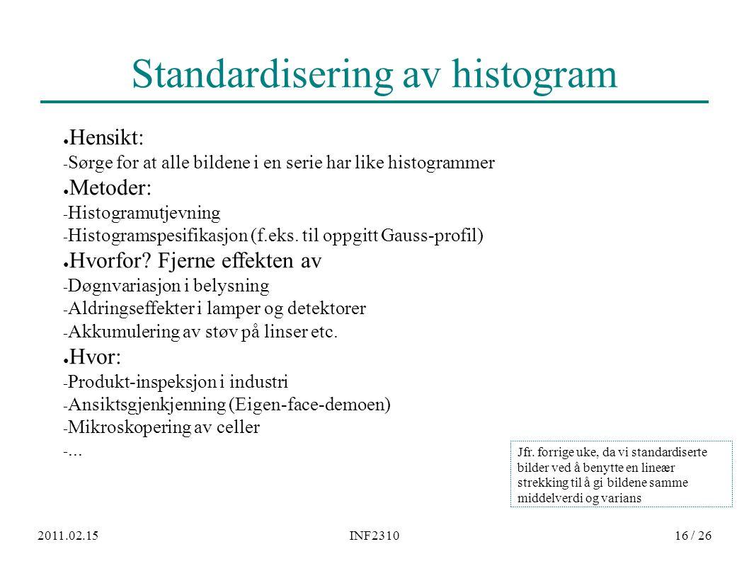 2011.02.15INF231016 / 26 Standardisering av histogram ● Hensikt: − Sørge for at alle bildene i en serie har like histogrammer ● Metoder: − Histogramut