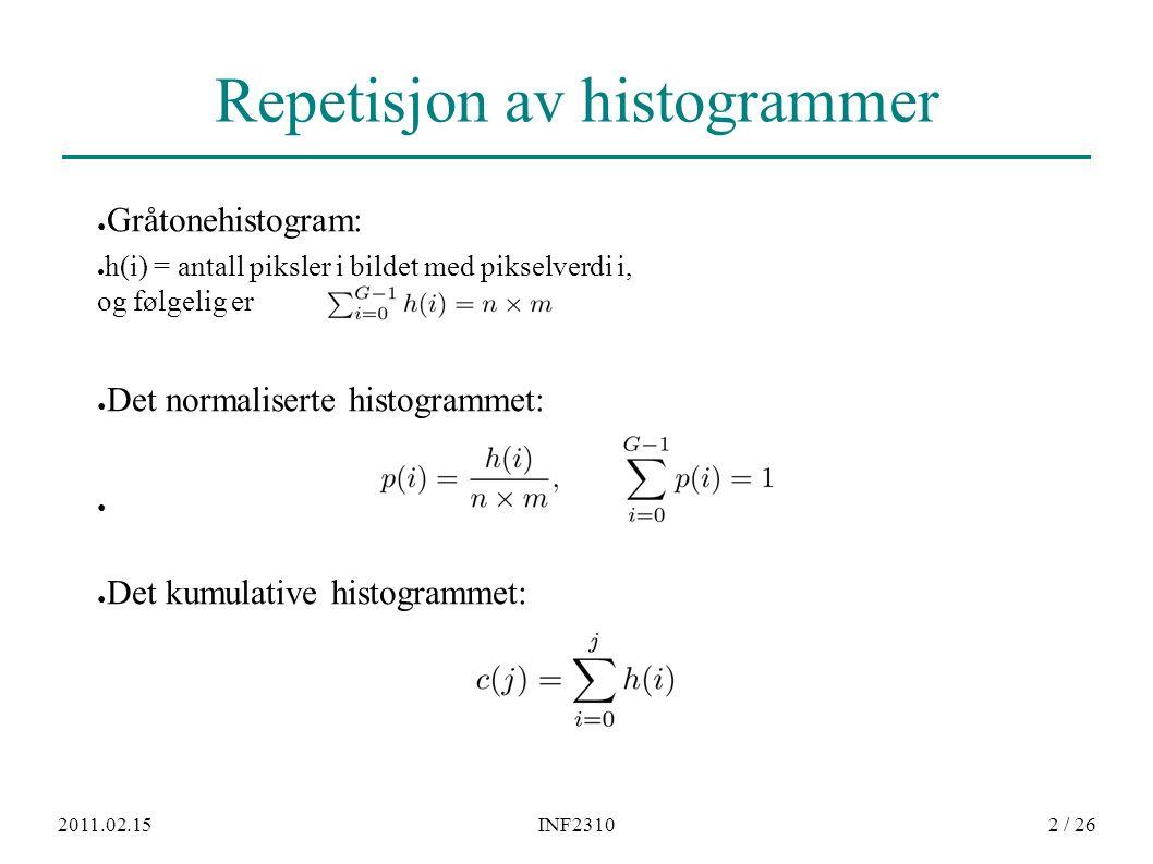 2011.02.15INF23102 / 26 Repetisjon av histogrammer ● Gråtonehistogram: ● h(i) = antall piksler i bildet med pikselverdi i, og følgelig er ● Det normal