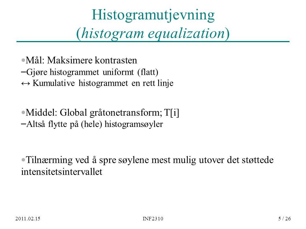 2011.02.15INF23105 / 26 Histogramutjevning (histogram equalization) Mål: Maksimere kontrasten – Gjøre histogrammet uniformt (flatt) ↔ Kumulative histo