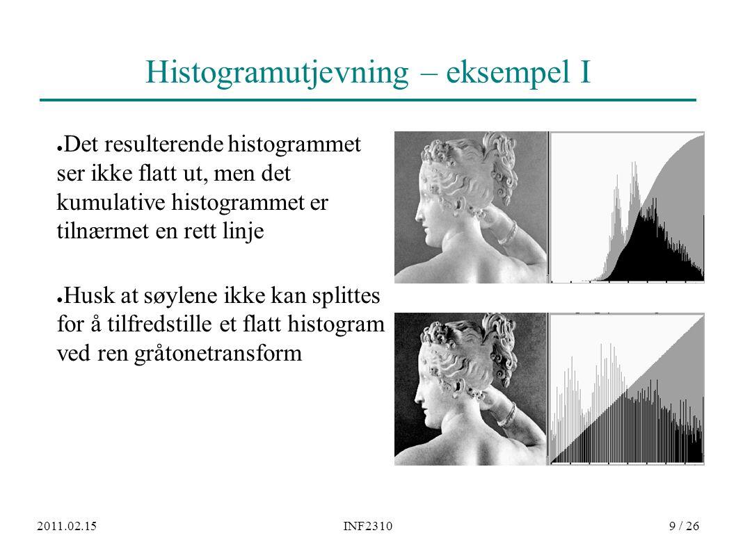 2011.02.15INF23109 / 26 Histogramutjevning – eksempel I ● Det resulterende histogrammet ser ikke flatt ut, men det kumulative histogrammet er tilnærme