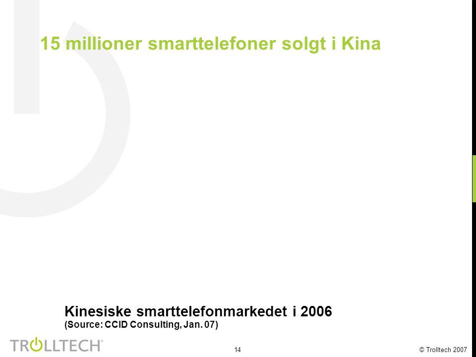 14 © Trolltech 2007 15 millioner smarttelefoner solgt i Kina Kinesiske smarttelefonmarkedet i 2006 (Source: CCID Consulting, Jan. 07)