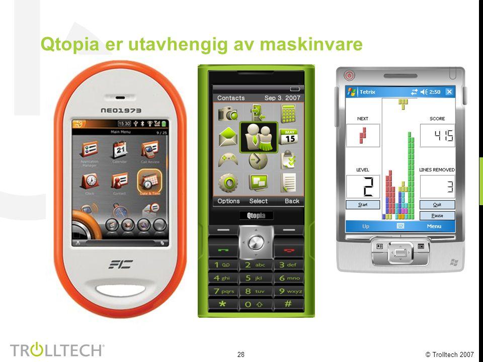 28 © Trolltech 2007 Qtopia er utavhengig av maskinvare