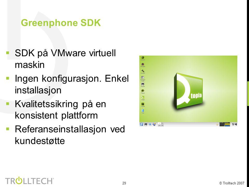 29 © Trolltech 2007  SDK på VMware virtuell maskin  Ingen konfigurasjon. Enkel installasjon  Kvalitetssikring på en konsistent plattform  Referans
