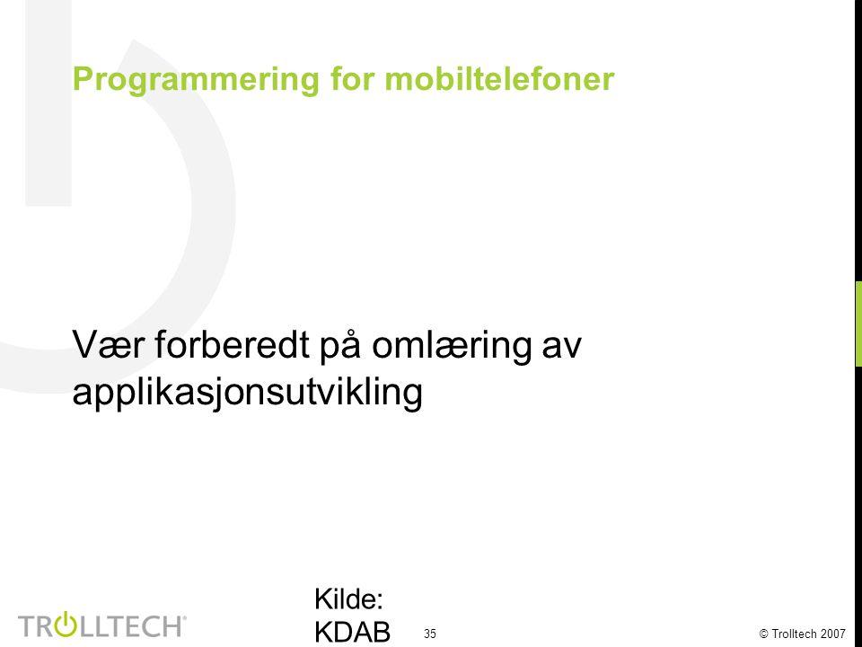 35 © Trolltech 2007 Programmering for mobiltelefoner Vær forberedt på omlæring av applikasjonsutvikling Kilde: KDAB