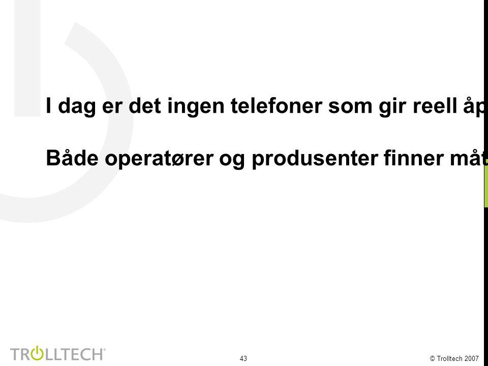 43 © Trolltech 2007 I dag er det ingen telefoner som gir reell åpning for fri programvare i konsumentmarkedet Både operatører og produsenter finner måter å låse forbruker til sine systemer – noe som stopper mangfold av programvare