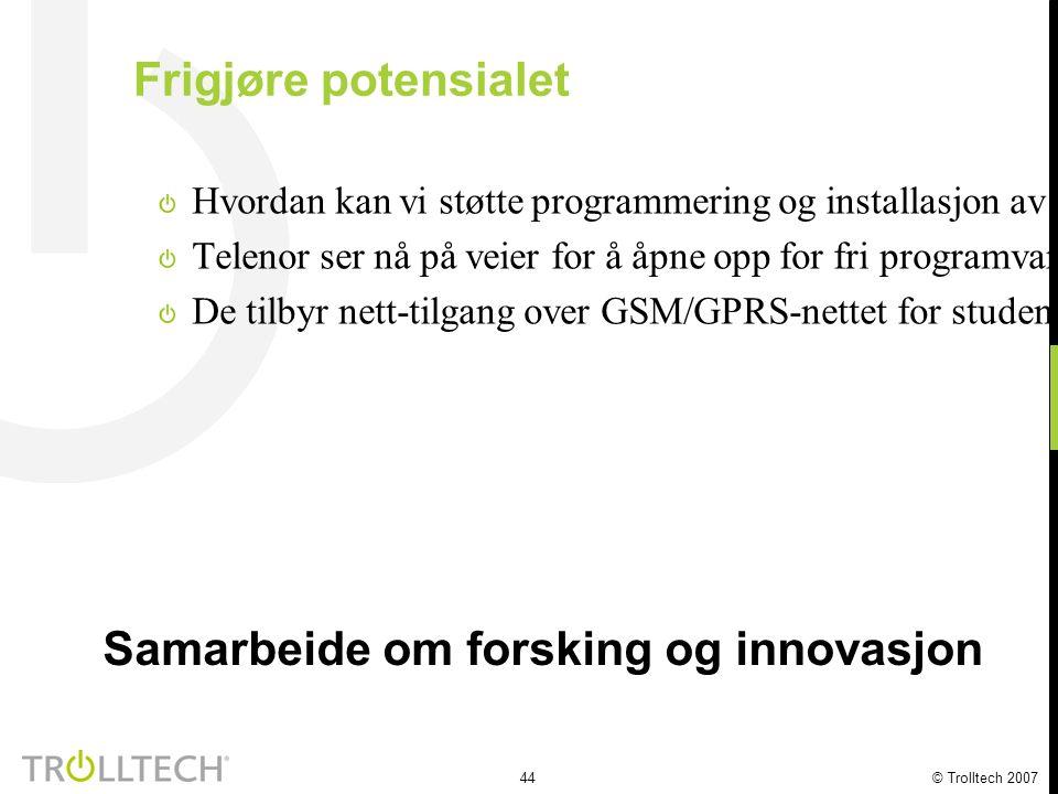 44 © Trolltech 2007 Frigjøre potensialet Hvordan kan vi støtte programmering og installasjon av programvare på mobilen? Telenor ser nå på veier for å